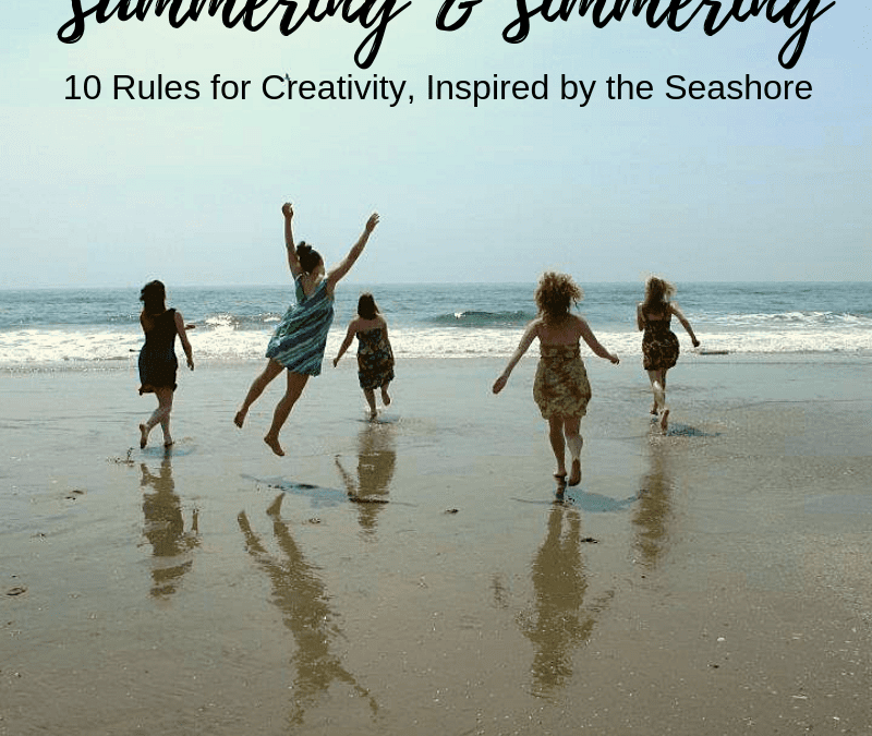 Summering and Simmering: 10 Rules for Creativity, inspired by the sea