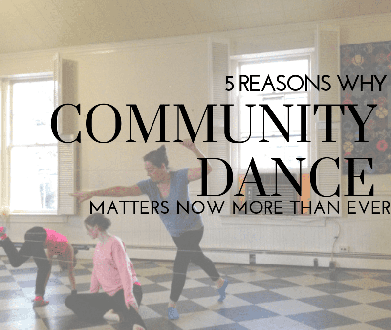 5 Reasons Why Community Dance Matters Now More Than Ever