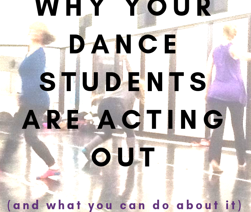 Why Your Dance Students Are Acting Out – And What You Can Do About It!