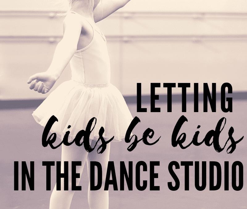 Letting Kids Be Kids in The Dance Studio