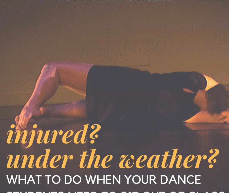 Injured? Under the Weather? What to Do When Your Dance Students Need to Sit Out
