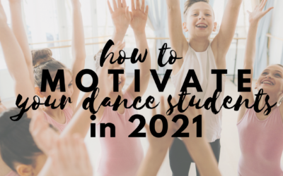 How to Motivate Your Dance Students in 2021